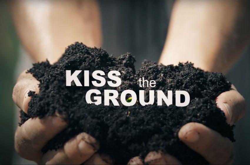 Kiss the ground: un documentario per salvare la Terra